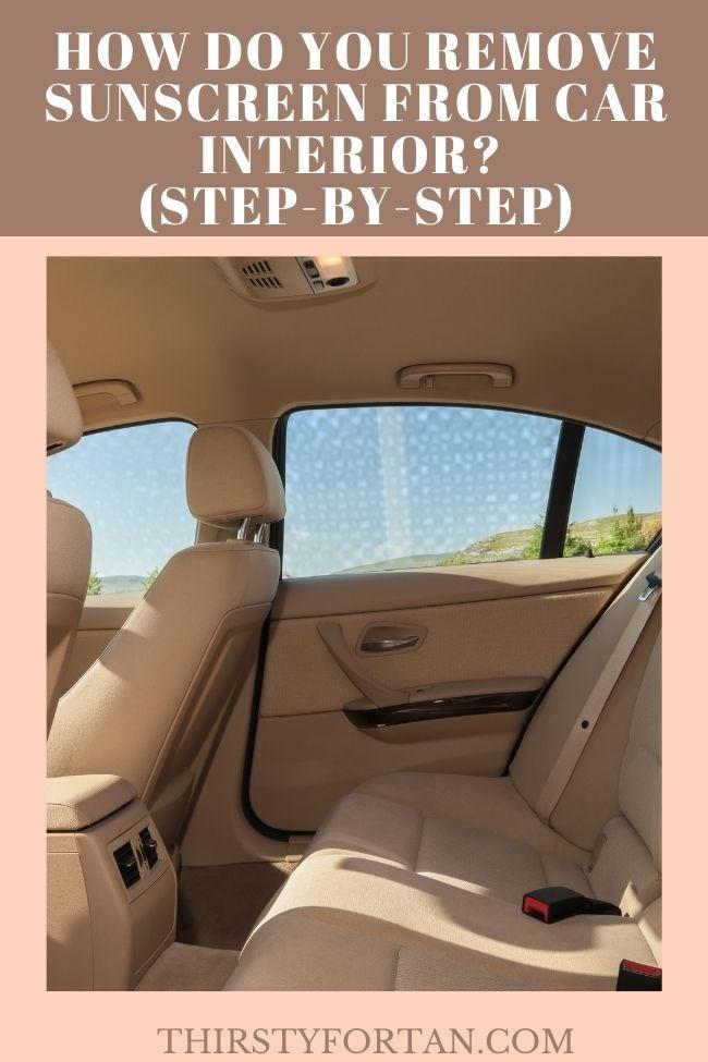 How Do You Remove Sunscreen from Car Interior pin by thirstyfortan