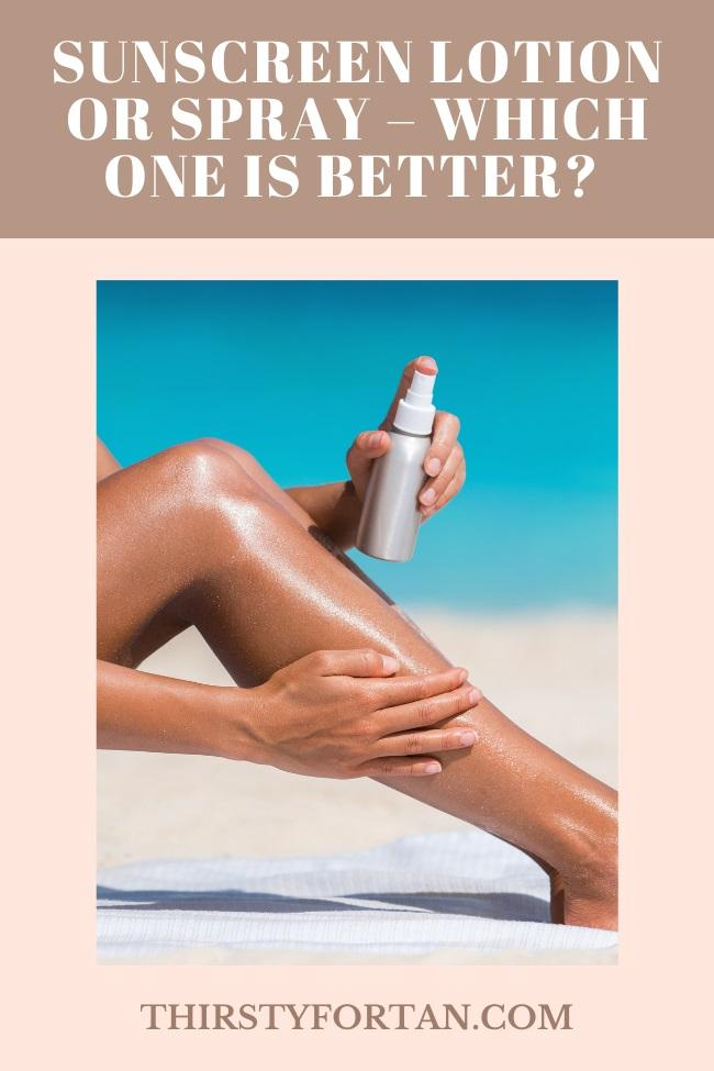 Sunscreen Lotion or Spray – Which One is Better pin by thirstyfortan