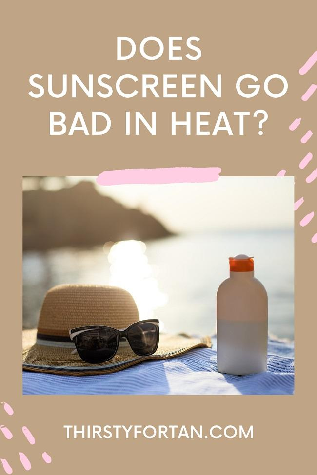 Does Sunscreen Go Bad in Heat pin by thirstyfortan