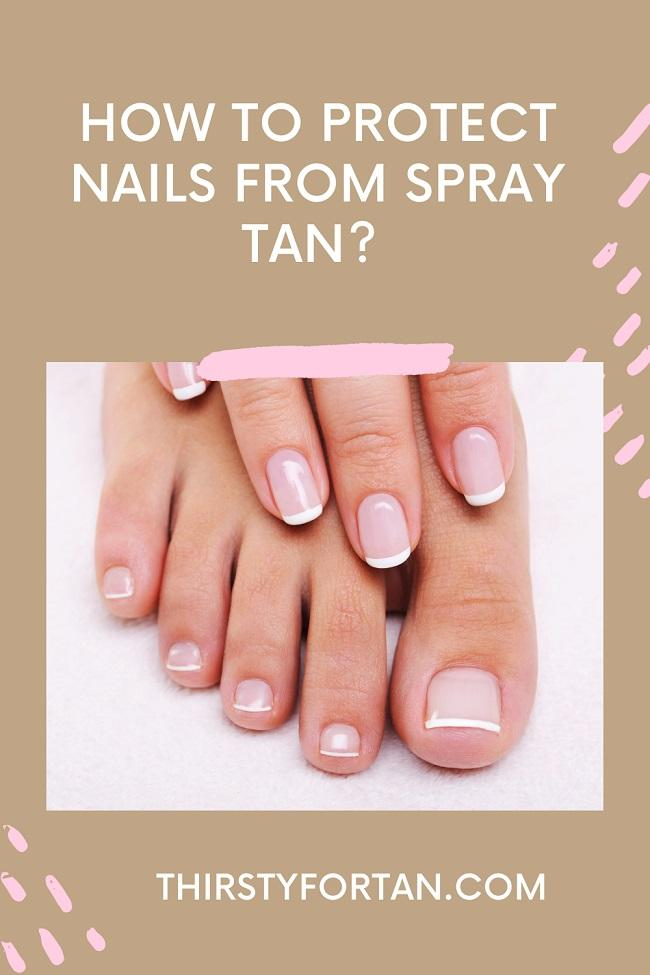 How to Protect Nails from Spray Tan pin by thirstyfortan