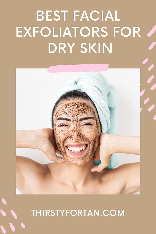 Best Facial Exfoliators for Dry Skin pin by ThirstyForTan