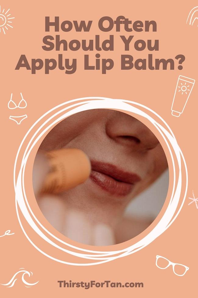 How Often Should You Apply Lip Balm pin by thirstyfortan